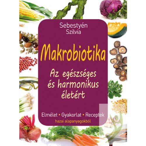 Sebestyén Szilvia Makrobiotika - Az egészséges és harmonikus életért